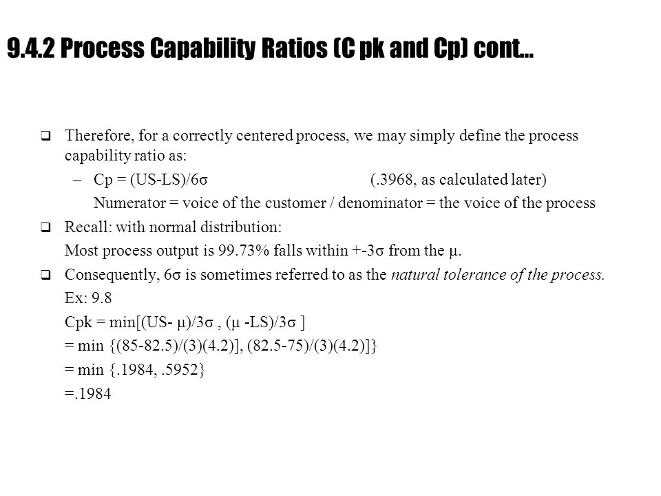 Ch. 9 : Managing Flow Variability 9.4.2 Process Capability Ratios (C pk and Cp) cont…  Therefore, for a correctly centered process, we may simply def