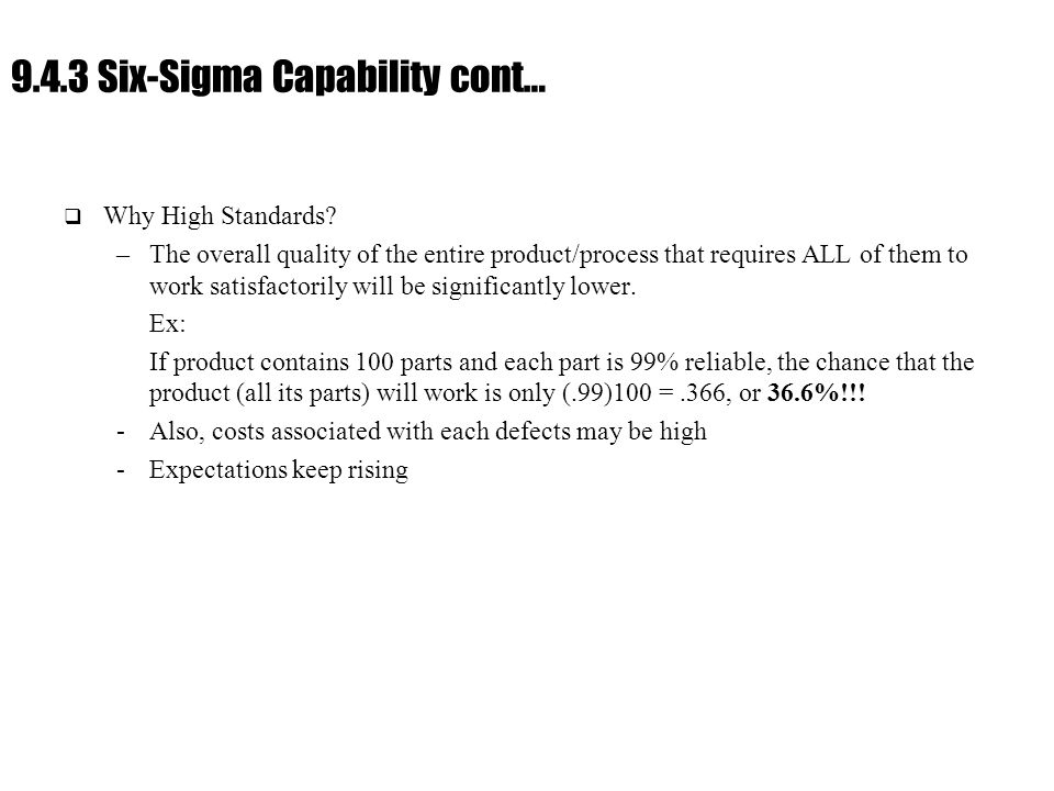 Ch.9 : Managing Flow Variability 9.4.3 Six-Sigma Capability cont…  Why High Standards.