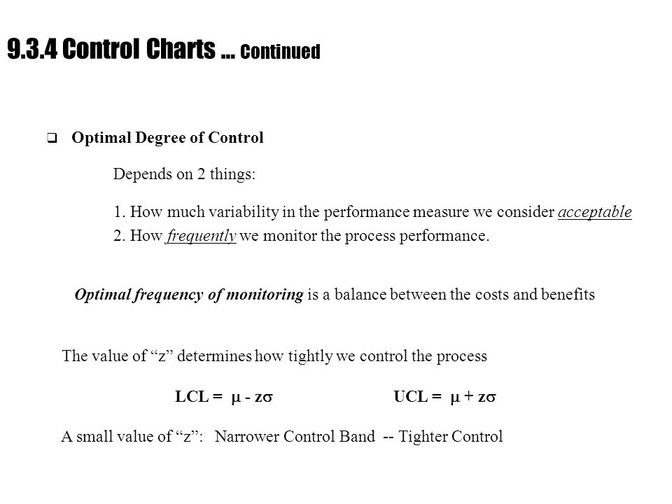 Ch. 9 : Managing Flow Variability 9.3.4 Control Charts … Continued  Optimal Degree of Control Depends on 2 things: 1. How much variability in the per