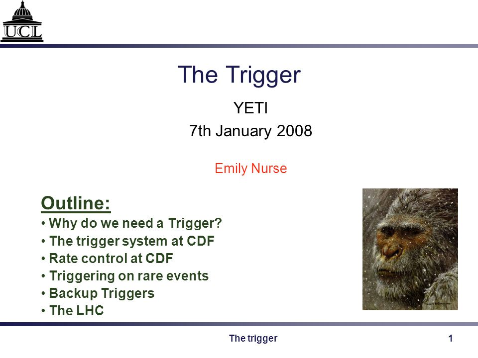 The trigger2 Triggers The trigger is a vital part of collider experiments - if you screw up the trigger the data is lost forever.