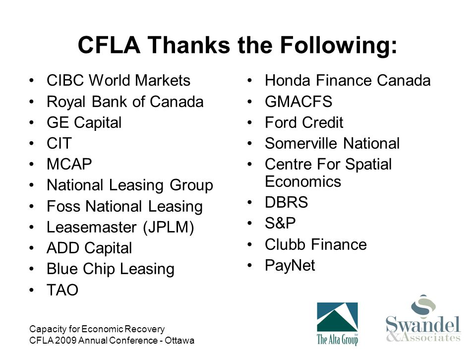 Capacity for Economic Recovery CFLA 2009 Annual Conference - Ottawa Current Sentiment Wholesale funding and debt securitization is still basically shut-down on both sides of the border.
