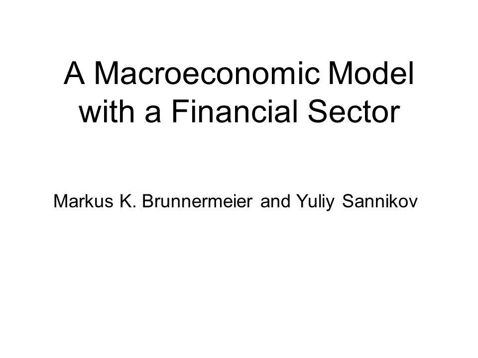 A Macroeconomic Model with a Financial Sector Markus K. Brunnermeier and Yuliy Sannikov