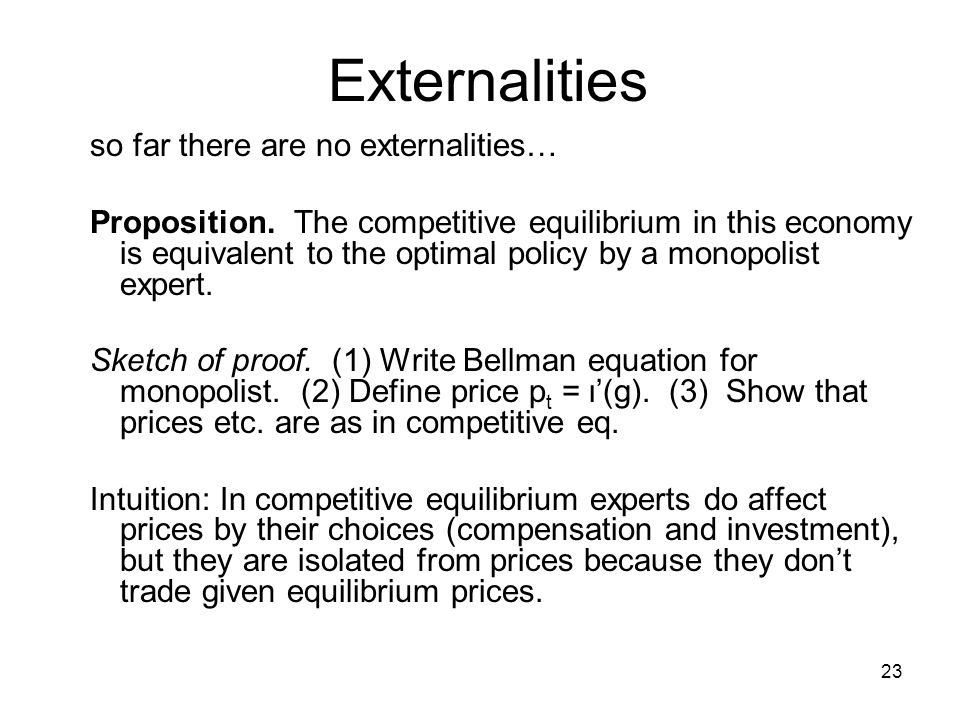 Externalities so far there are no externalities… Proposition. The competitive equilibrium in this economy is equivalent to the optimal policy by a mon