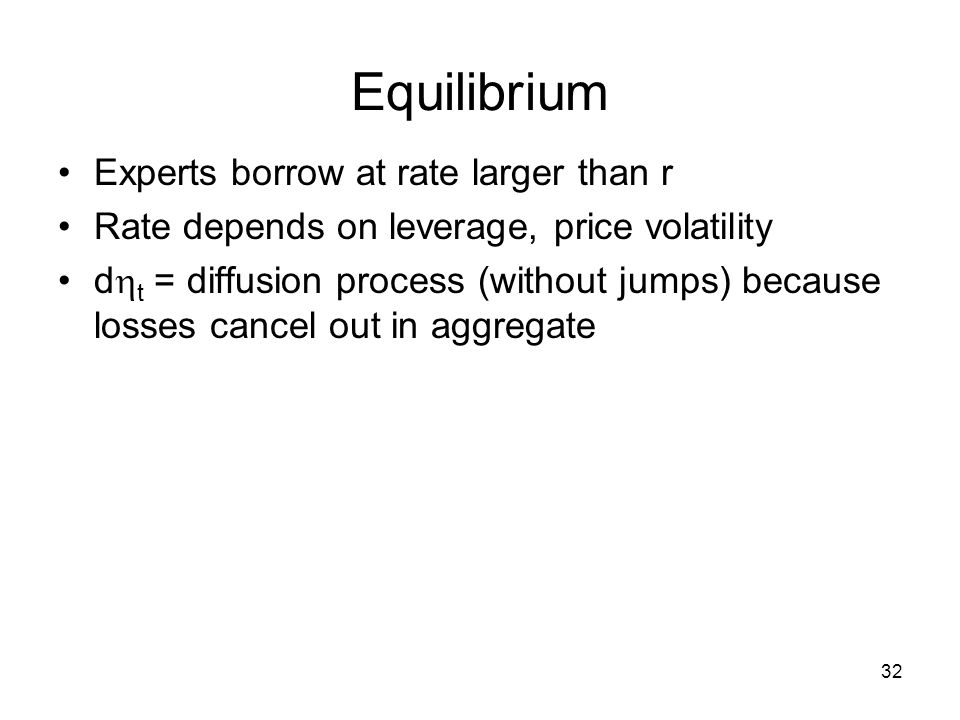 Equilibrium Experts borrow at rate larger than r Rate depends on leverage, price volatility d  t = diffusion process (without jumps) because losses c
