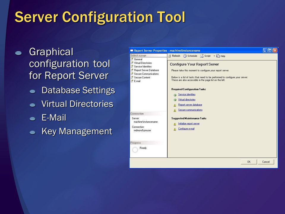 Server Configuration Tool Graphical configuration tool for Report Server Database Settings Virtual Directories E-Mail Key Management