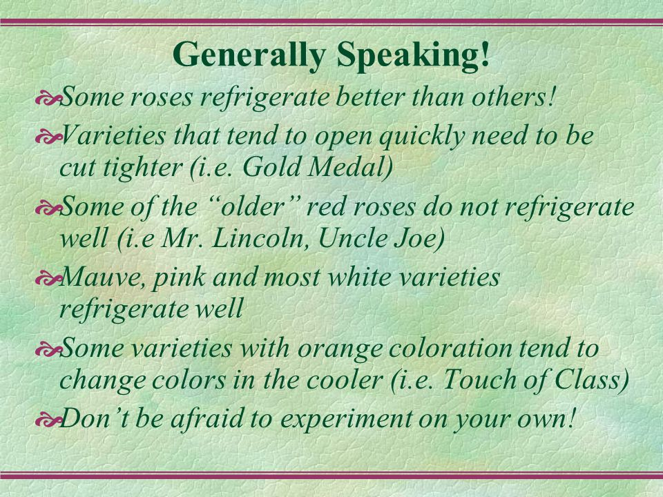 Generally Speaking.  Some roses refrigerate better than others.
