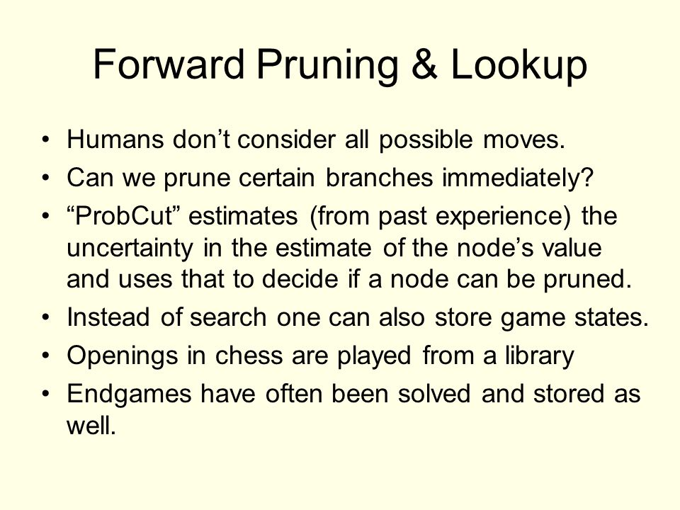 Forward Pruning & Lookup Humans don't consider all possible moves.