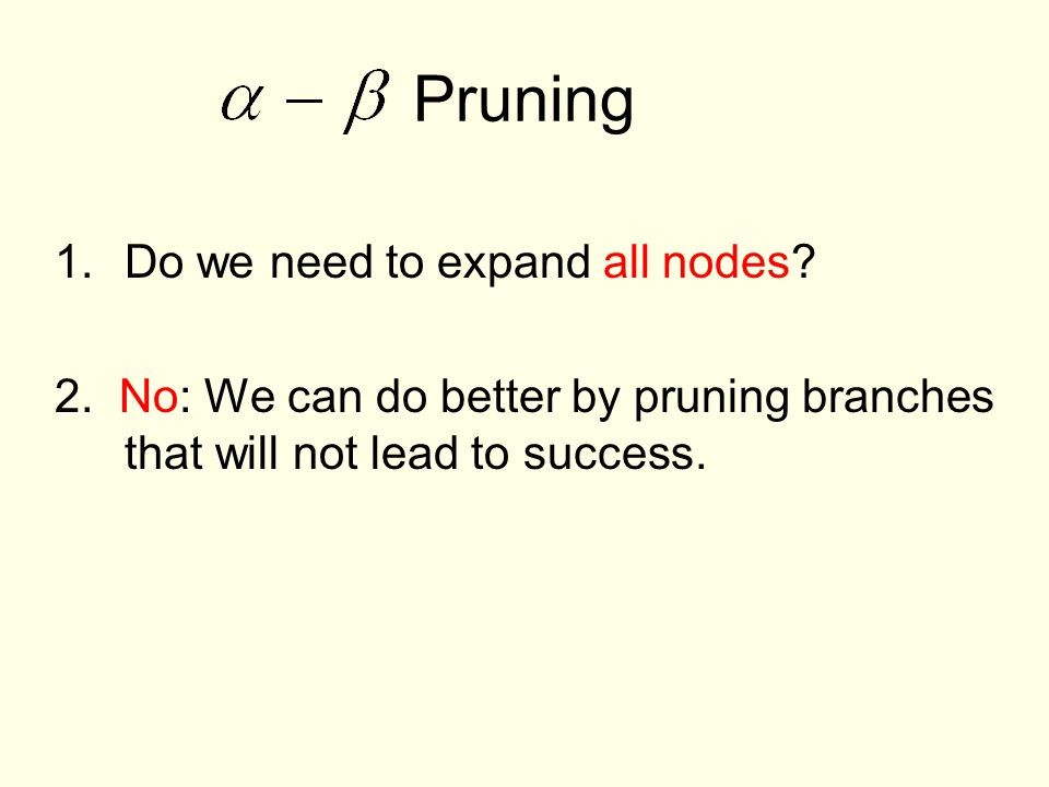 Pruning 1.Do we need to expand all nodes. 2.