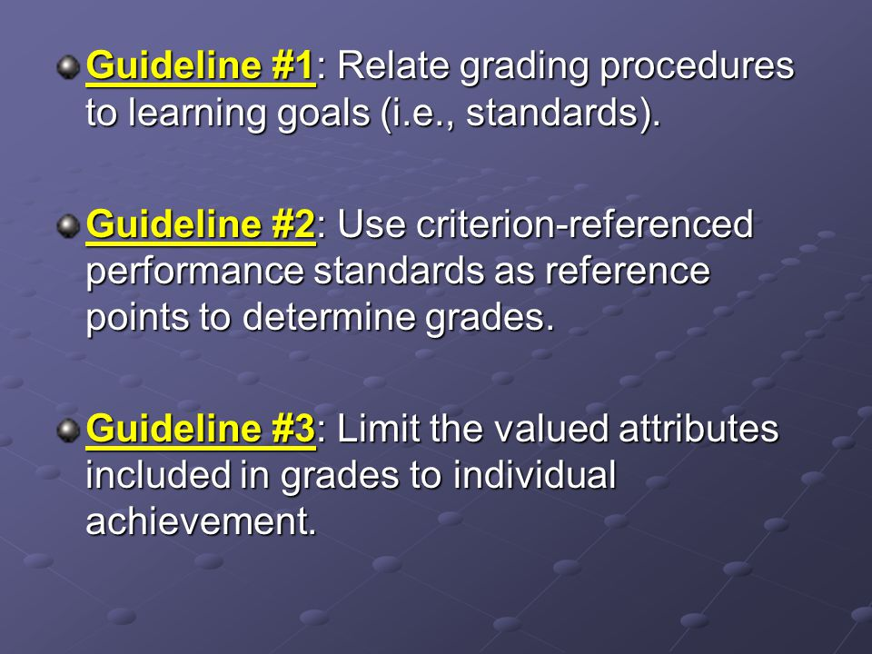 Guideline #1: Relate grading procedures to learning goals (i.e., standards).