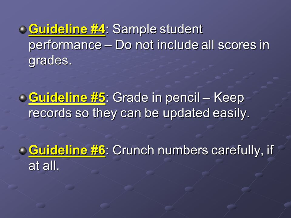Guideline #4: Sample student performance – Do not include all scores in grades.