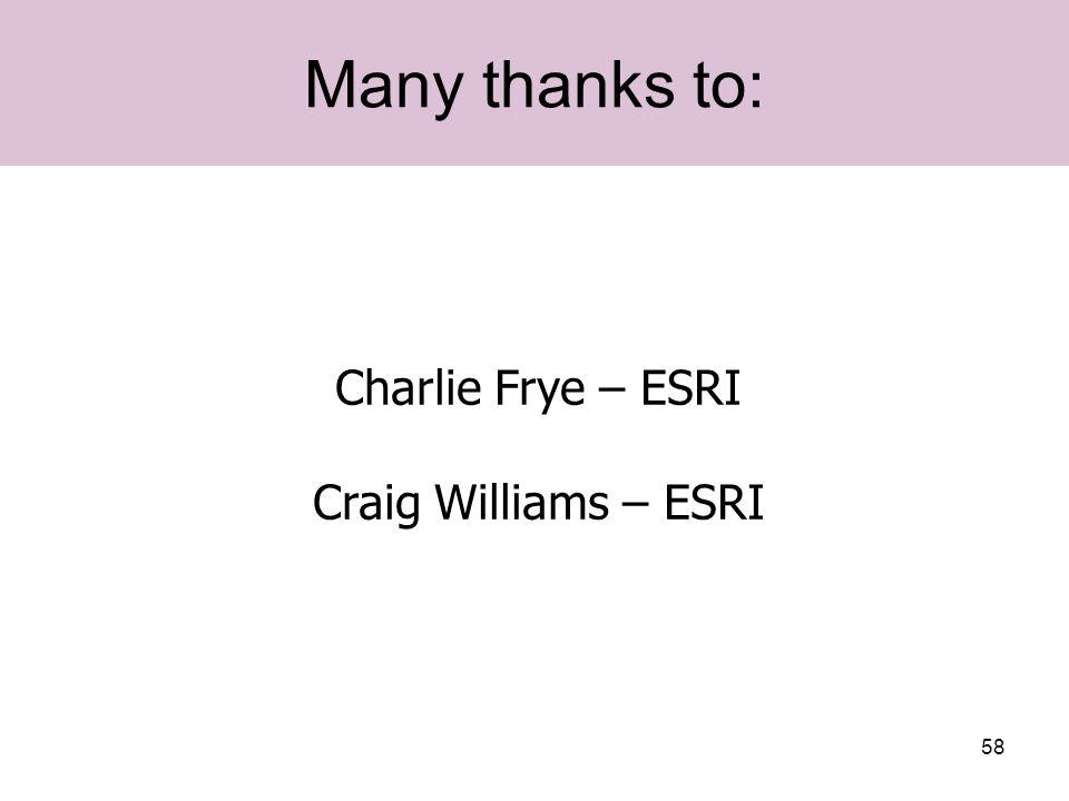 58 Many thanks to: Charlie Frye – ESRI Craig Williams – ESRI