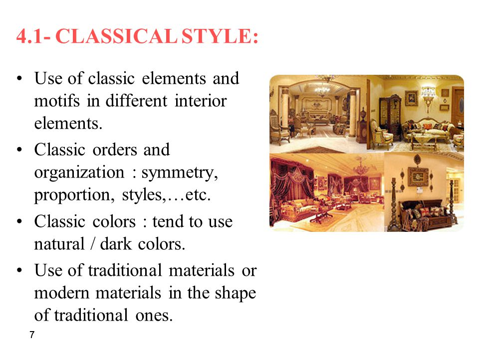 7 Use of classic elements and motifs in different interior elements. Classic orders and organization : symmetry, proportion, styles,…etc. Classic colo