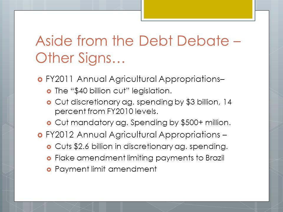 Aside from the Debt Debate – Other Signs…  FY2011 Annual Agricultural Appropriations–  The $40 billion cut legislation.