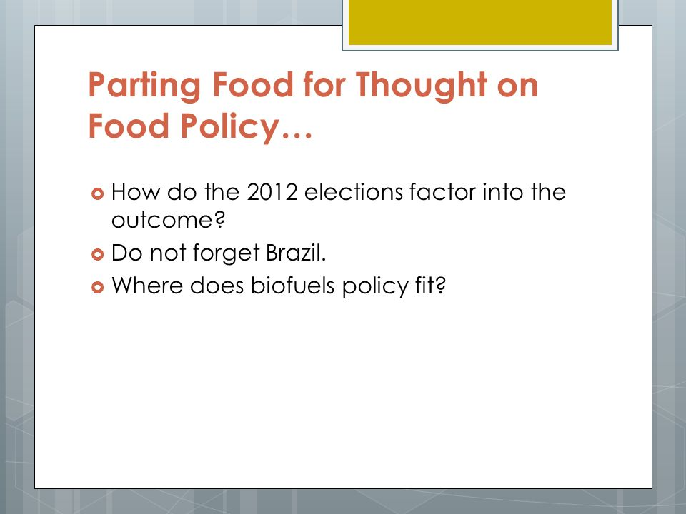 Parting Food for Thought on Food Policy…  How do the 2012 elections factor into the outcome.