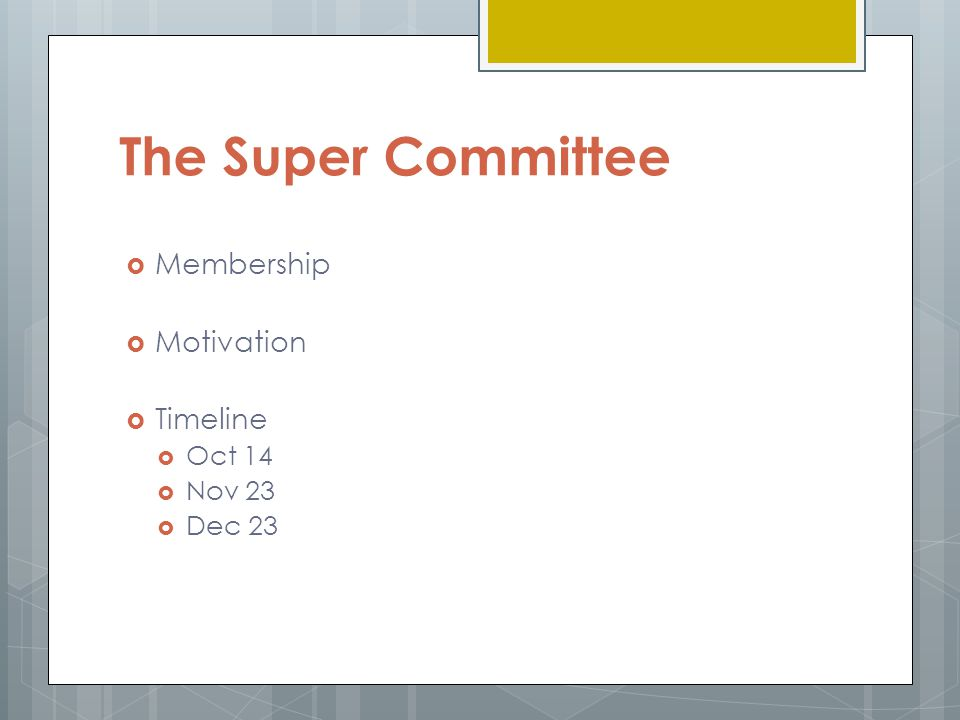 The Super Committee  Membership  Motivation  Timeline  Oct 14  Nov 23  Dec 23