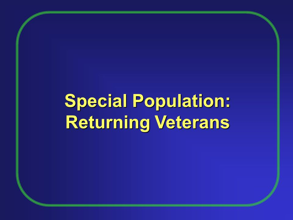 Special Population: Returning Veterans