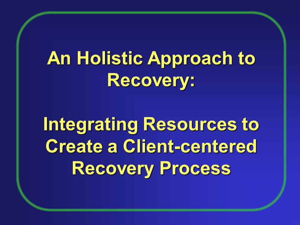 An Holistic Approach to Recovery: Integrating Resources to Create a Client-centered Recovery Process