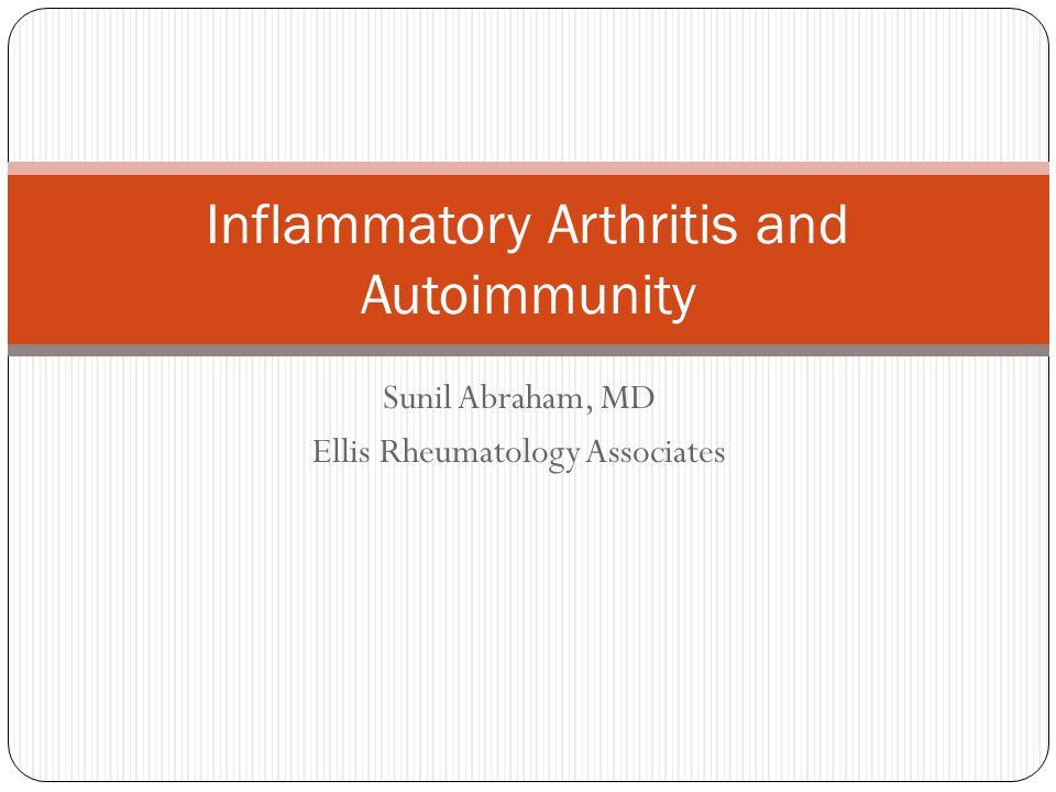 Sunil Abraham, MD Ellis Rheumatology Associates Inflammatory Arthritis and Autoimmunity