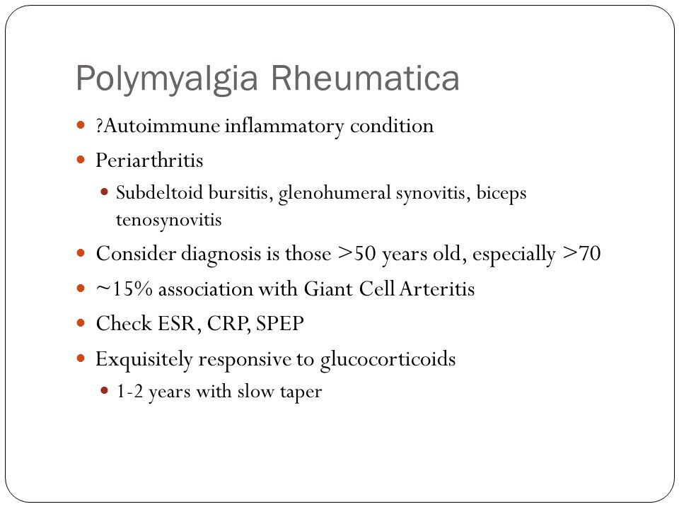 Polymyalgia Rheumatica ?Autoimmune inflammatory condition Periarthritis Subdeltoid bursitis, glenohumeral synovitis, biceps tenosynovitis Consider dia