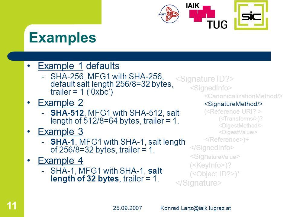 25.09.2007Konrad.Lanz@iaik.tugraz.at 11 Examples Example 1 defaultsExample 1 -SHA-256, MFG1 with SHA-256, default salt length 256/8=32 bytes, trailer