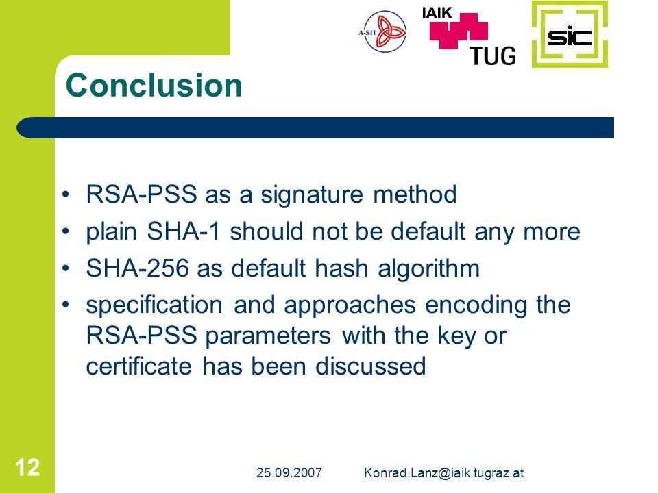 25.09.2007Konrad.Lanz@iaik.tugraz.at 12 Conclusion RSA-PSS as a signature method plain SHA-1 should not be default any more SHA-256 as default hash al