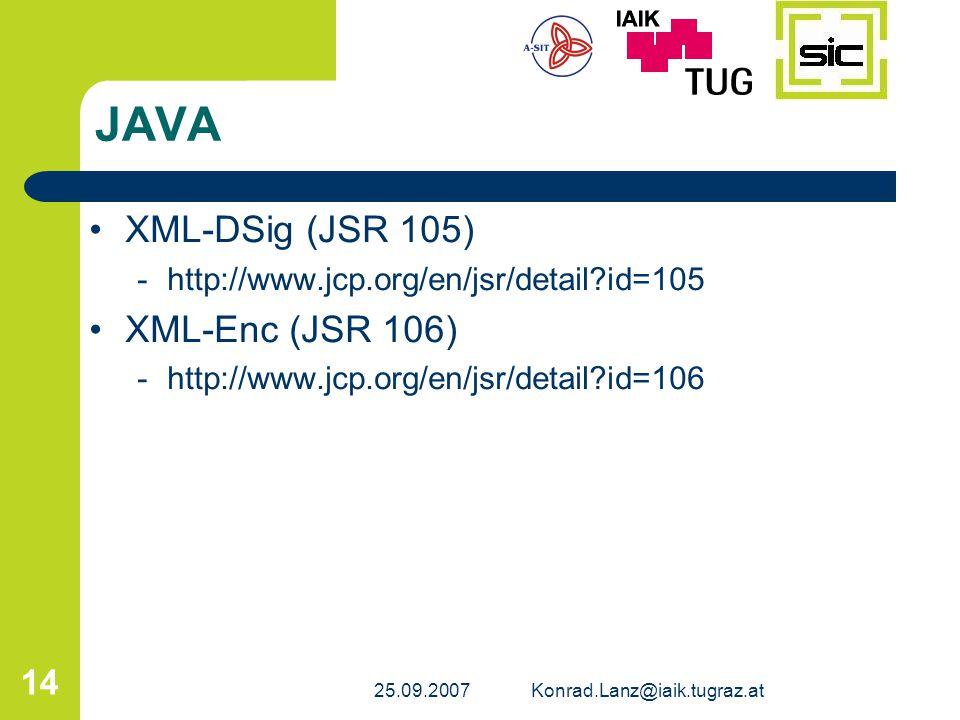 25.09.2007Konrad.Lanz@iaik.tugraz.at 14 JAVA XML-DSig (JSR 105) -http://www.jcp.org/en/jsr/detail?id=105 XML-Enc (JSR 106) -http://www.jcp.org/en/jsr/