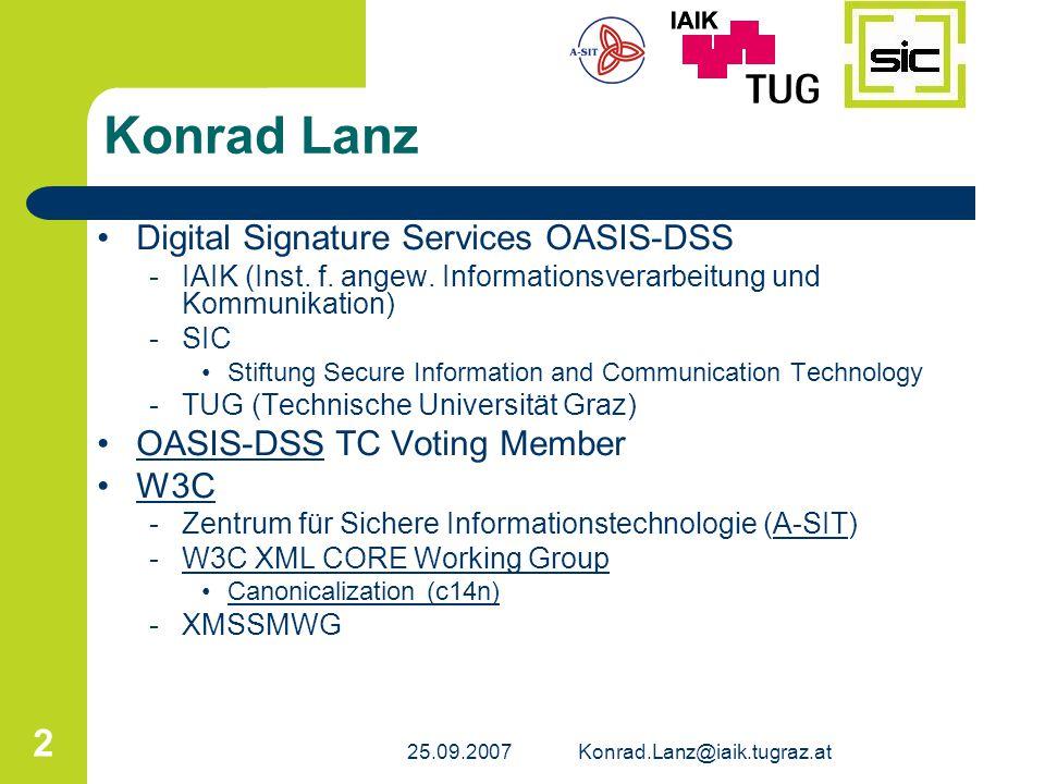 25.09.2007Konrad.Lanz@iaik.tugraz.at 2 Konrad Lanz Digital Signature Services OASIS-DSS -IAIK (Inst. f. angew. Informationsverarbeitung und Kommunikat