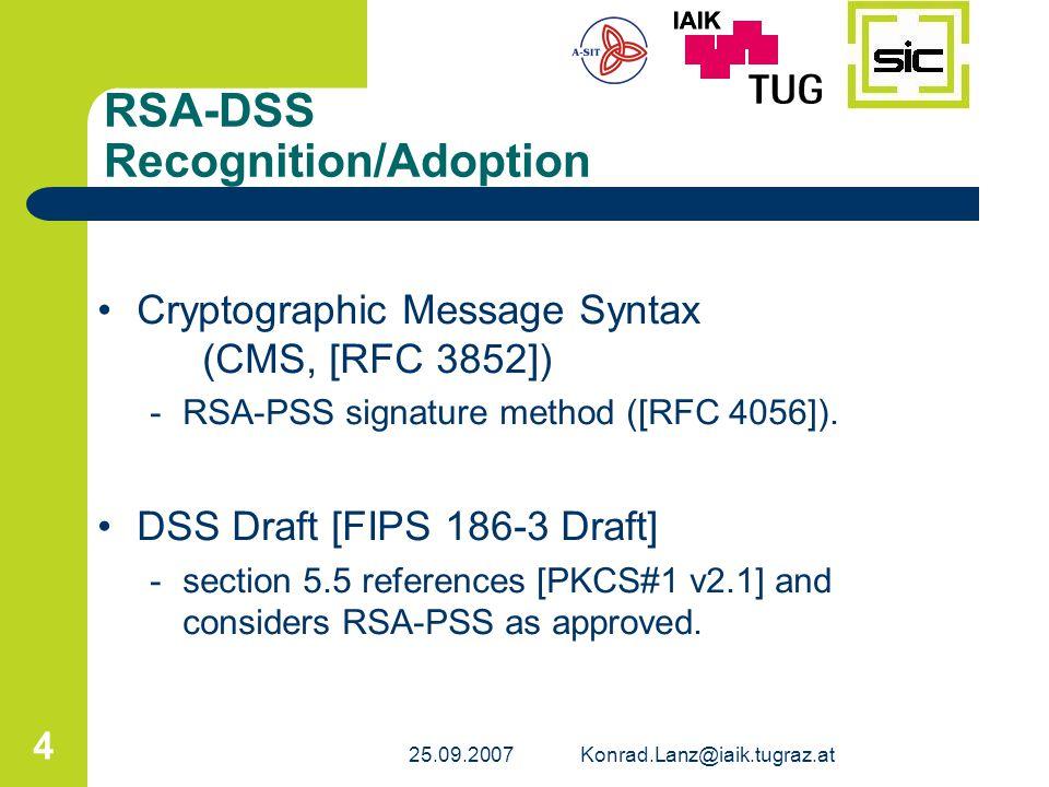 25.09.2007Konrad.Lanz@iaik.tugraz.at 4 RSA-DSS Recognition/Adoption Cryptographic Message Syntax (CMS, [RFC 3852]) -RSA-PSS signature method ([RFC 405