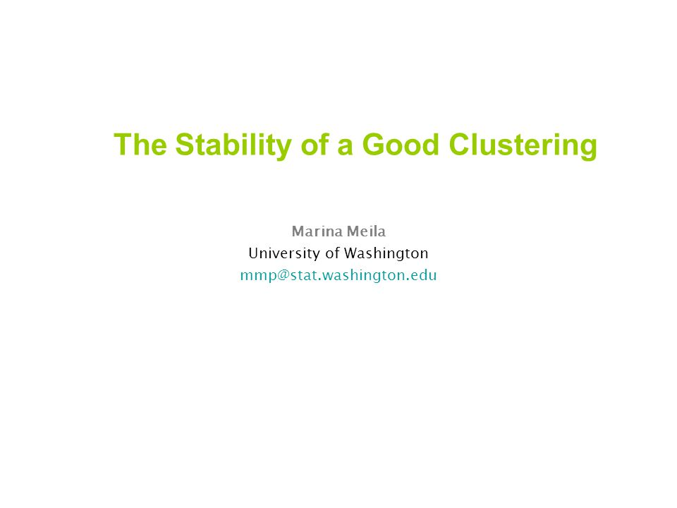 The Stability of a Good Clustering Marina Meila University of Washington mmp@stat.washington.edu