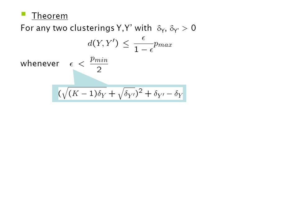  Theorem For any two clusterings Y,Y' with  Y,  Y' > 0 whenever Corollary: Bound for d(Y,Y opt )