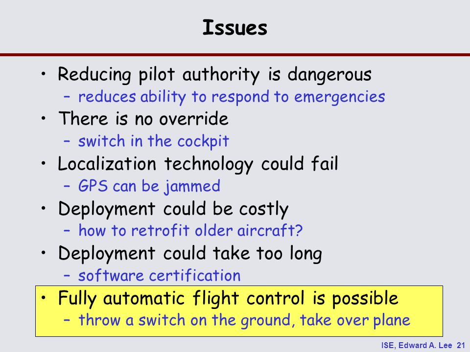 ISE, Edward A. Lee 21 Issues Reducing pilot authority is dangerous –reduces ability to respond to emergencies There is no override –switch in the cock