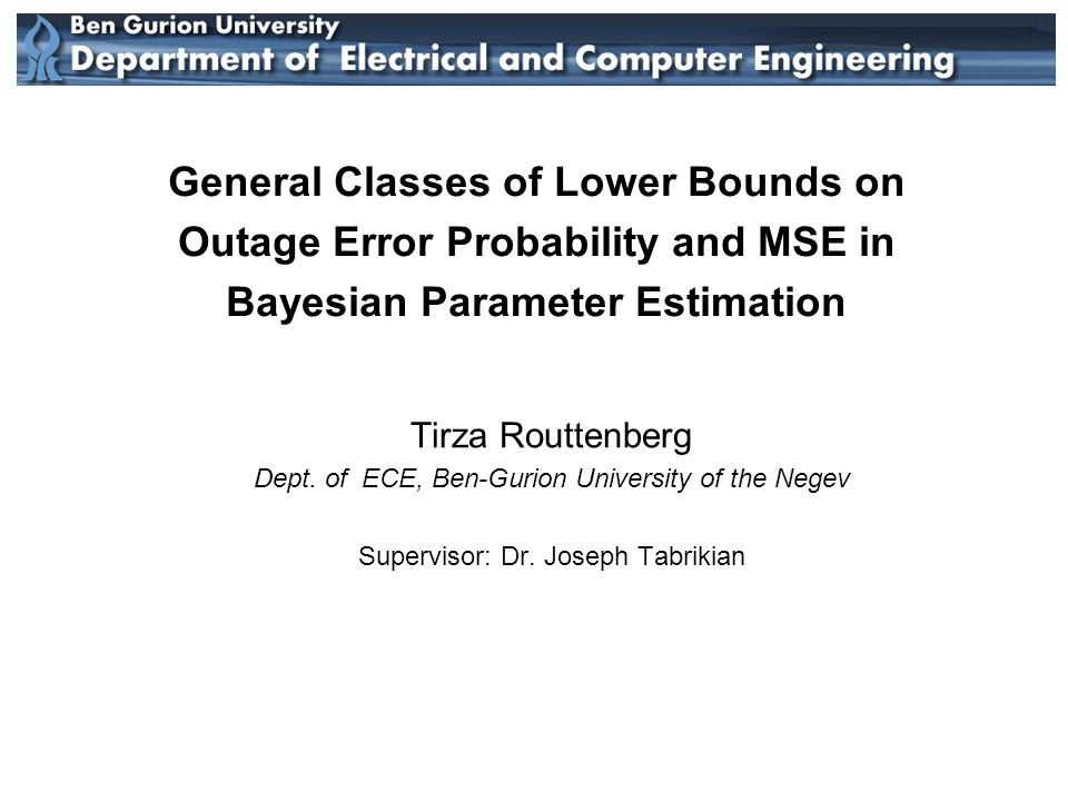 General Classes of Lower Bounds on Outage Error Probability and MSE in Bayesian Parameter Estimation Tirza Routtenberg Dept.