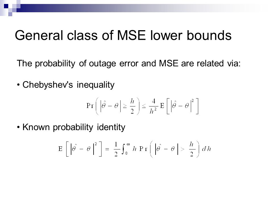 General class of MSE lower bounds The probability of outage error and MSE are related via: Chebyshev s inequality Known probability identity