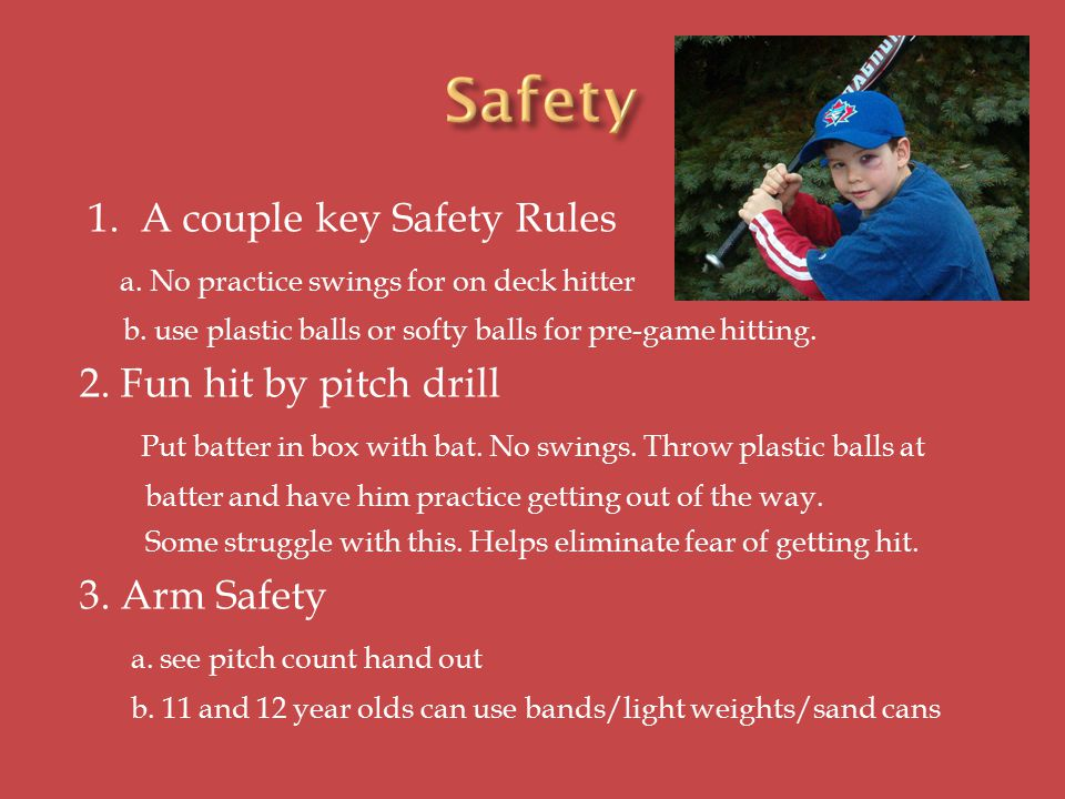 1. A couple key Safety Rules a. No practice swings for on deck hitter b.