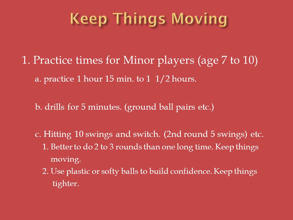 1. Practice times for Minor players (age 7 to 10) a.