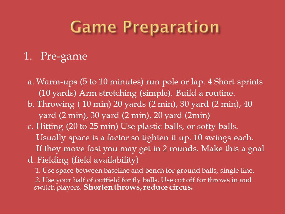 1. Pre-game a. Warm-ups (5 to 10 minutes) run pole or lap.