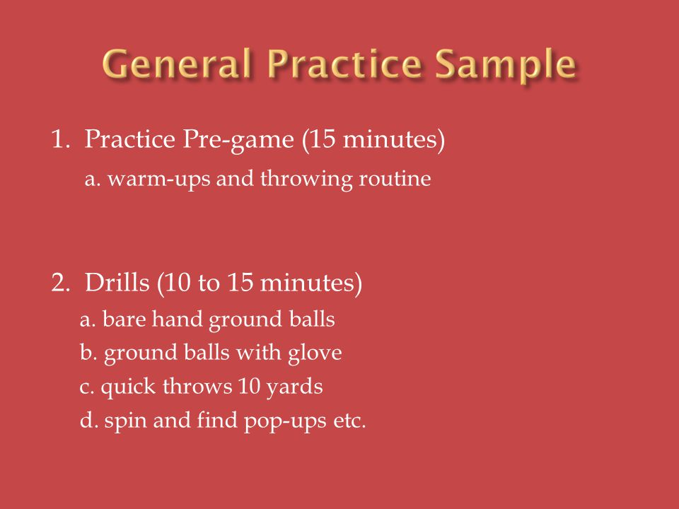 1. Practice Pre-game (15 minutes) a. warm-ups and throwing routine 2.