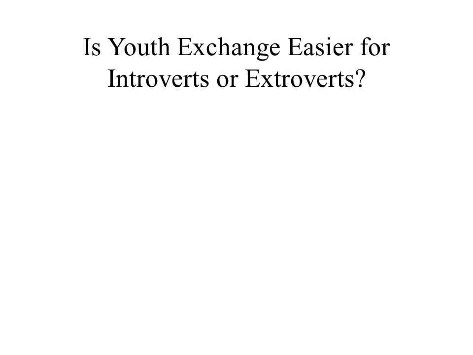 Is Youth Exchange Easier for Introverts or Extroverts
