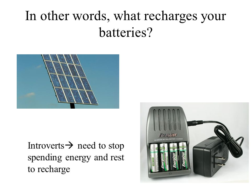 In other words, what recharges your batteries.