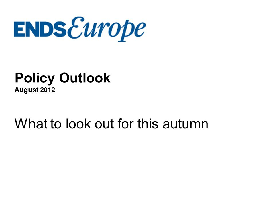Policy Outlook August 2012 What to look out for this autumn