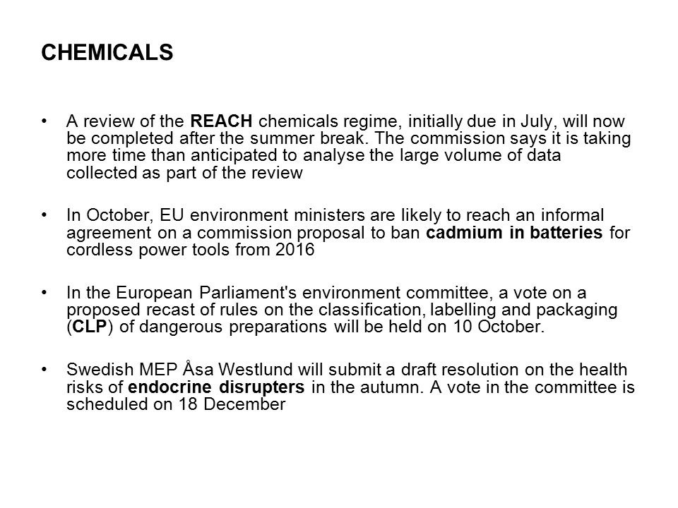 CHEMICALS A review of the REACH chemicals regime, initially due in July, will now be completed after the summer break.