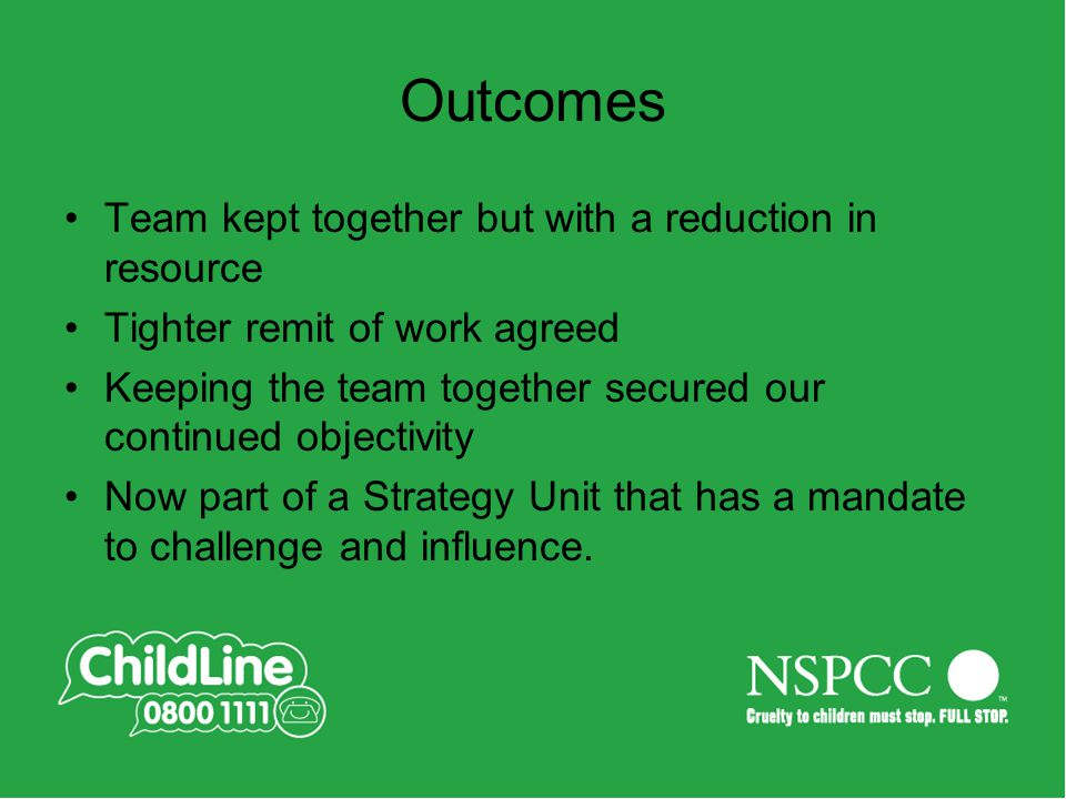 Outcomes Team kept together but with a reduction in resource Tighter remit of work agreed Keeping the team together secured our continued objectivity Now part of a Strategy Unit that has a mandate to challenge and influence.