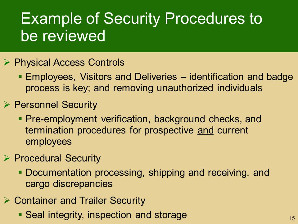 Example of Security Procedures to be reviewed  Physical Access Controls  Employees, Visitors and Deliveries – identification and badge process is ke