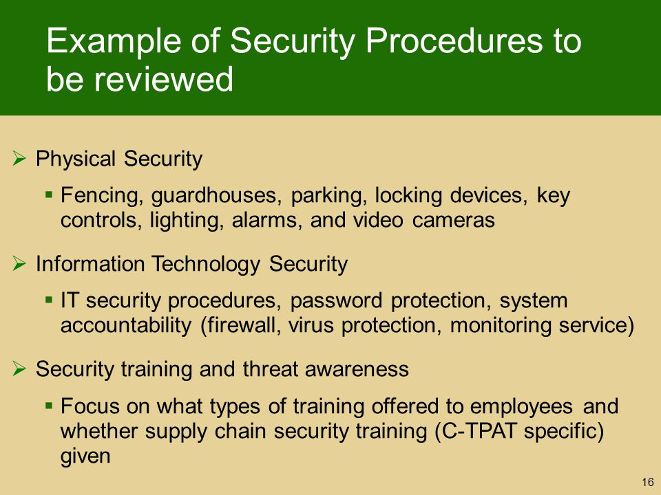 Example of Security Procedures to be reviewed  Physical Security  Fencing, guardhouses, parking, locking devices, key controls, lighting, alarms, an