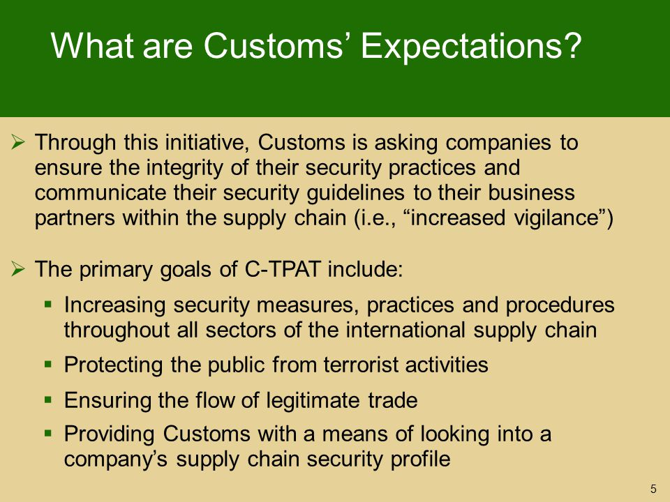 What are Customs' Expectations?  Through this initiative, Customs is asking companies to ensure the integrity of their security practices and communi
