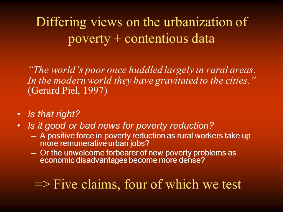 Differing views on the urbanization of poverty + contentious data The world's poor once huddled largely in rural areas.