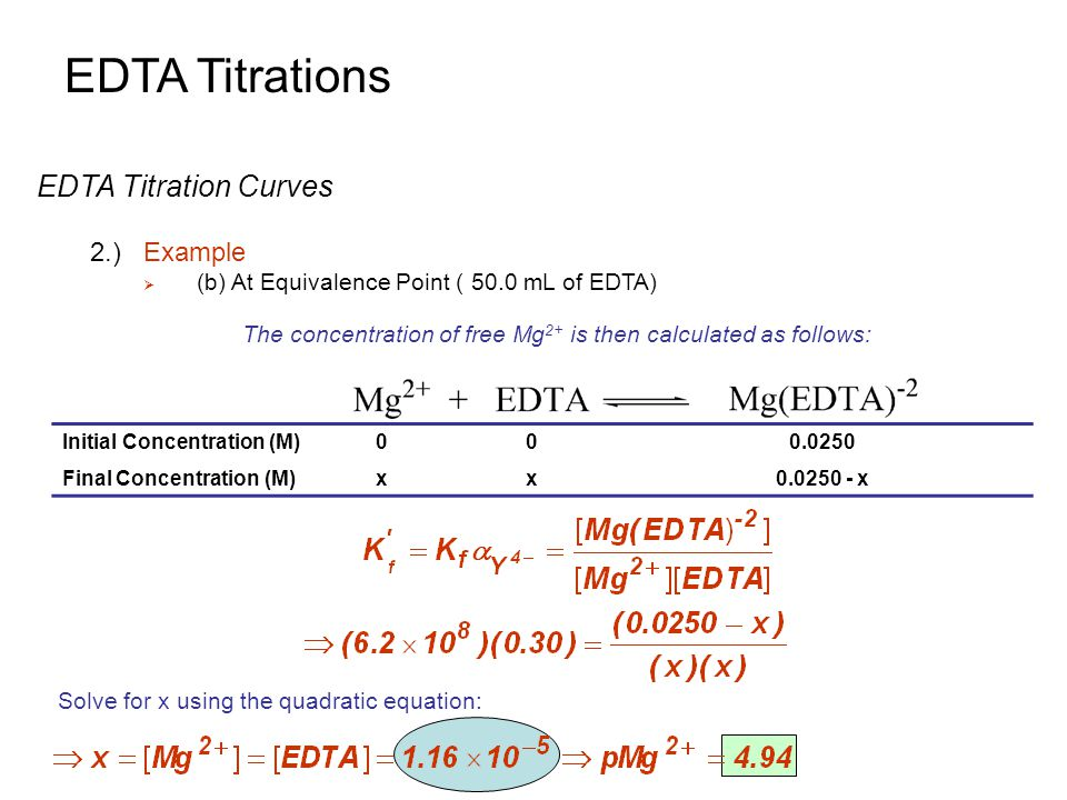 EDTA Titrations EDTA Titration Curves 2.)Example  (b) At Equivalence Point ( 50.0 mL of EDTA) The concentration of free Mg 2+ is then calculated as f