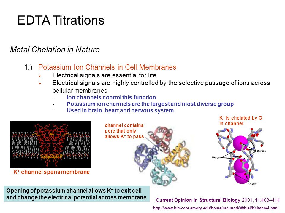EDTA Titrations Metal Chelation in Nature 1.)Potassium Ion Channels in Cell Membranes  Electrical signals are essential for life  Electrical signals