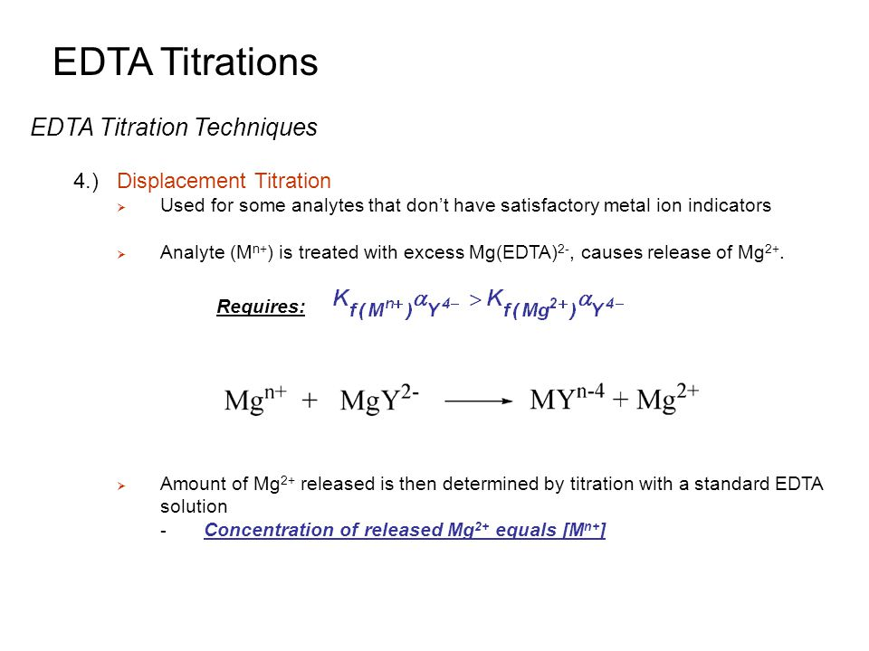 EDTA Titrations EDTA Titration Techniques 4.)Displacement Titration  Used for some analytes that don't have satisfactory metal ion indicators  Analy