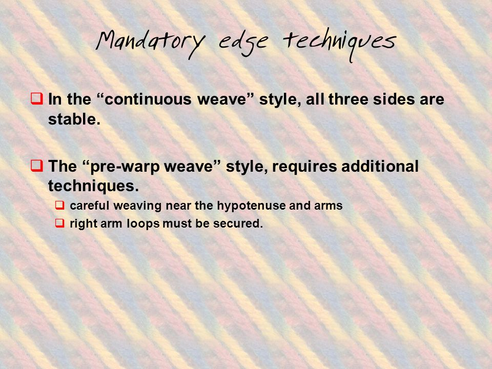 Weaving through the loops  To insure that the weaving is stable it is necessary to weave THROUGH the warp threads at every hypotenuse nail.